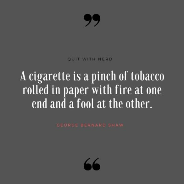 A cigarette is a pinch of tobacco rolled in paper with fire at one end and a fool at the other.