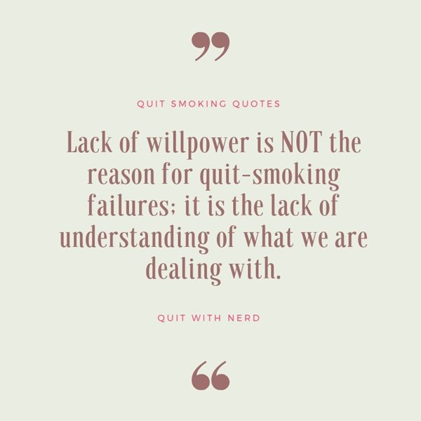 Lack of willpower is NOT the reason for quit-smoking failures; it is the lack of understanding of what we are dealing with. - Quit Smoking Quotes by Quit With Nerd
