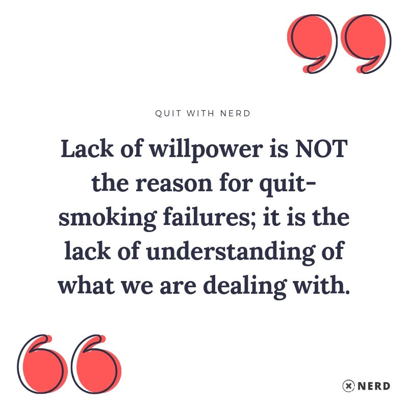 Lack of willpower is NOT the reason for quit-smoking failures; it is the lack of understanding of what we are dealing with.