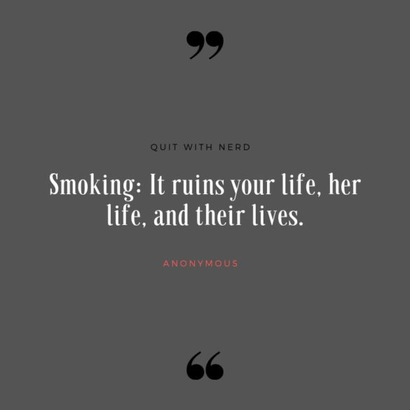 Smoking - It ruins your life, her life, and their lives.