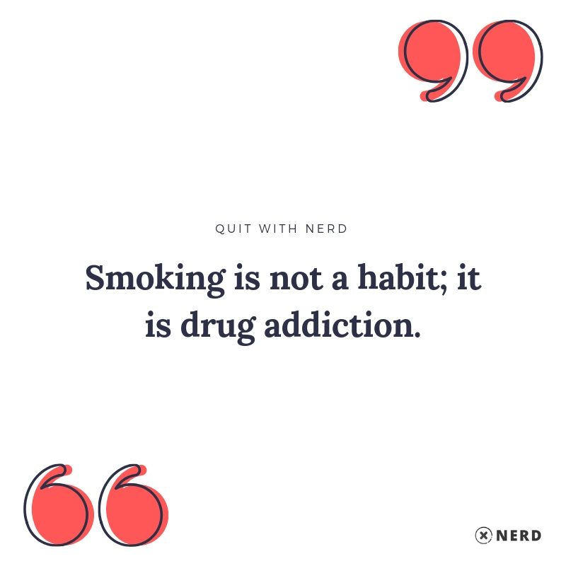 Smoking is not a habit; it is drug addiction.