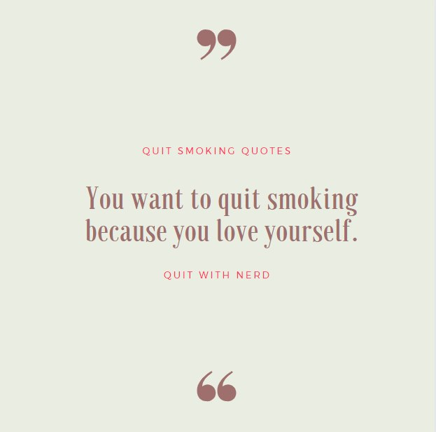 You want to quit smoking because you love yourself